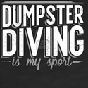 Dumpster Diving is my Sport for Dumpster D T-Shirt