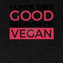 I Look This Good Becuase I'm Vegan 3 T-Shirt