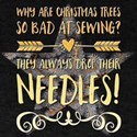 Why are Christmas trees so bad at sewing? T-Shirt