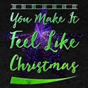 You Make It Feel Like Christmas T-Shirt