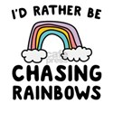 I'd rather be chasing rainbows T-Shirt