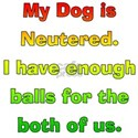 My dog is neutered Women's T-Shirt