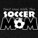 Dont Mess With This Soccer Mom T-Shirt