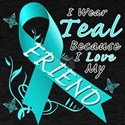 I Wear Teal Because I Love My Friend T-Shirt
