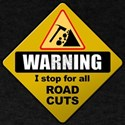 WARNING: I stop for all Road Cuts T-Shirt