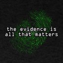 'Evidence Is All That Matters' T-Shirt