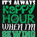 Its Always Happy Hour When Im Sewing T-Shirt