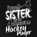 Proud Sister of An Awesome Hockey Player T-Shirt