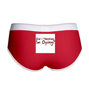 Did I Mention I'm Dying? Women's Boy Brief